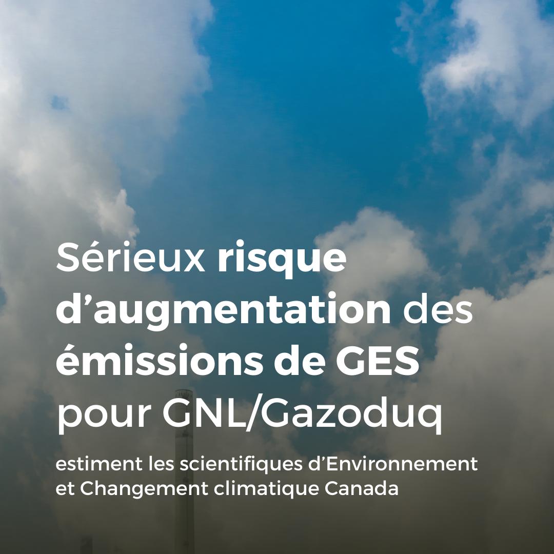 Communiqué - Sérieux risque d'augmentation des émissions de GES pour GNL/Gazoduq, estiment les scientifiques d'Environnement et Changement climatique Canada